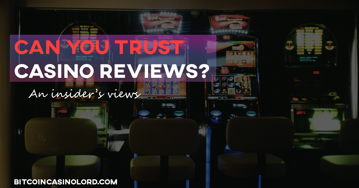 Can you Trust Bitcoin Casino Reviews? An insider's honest experience.