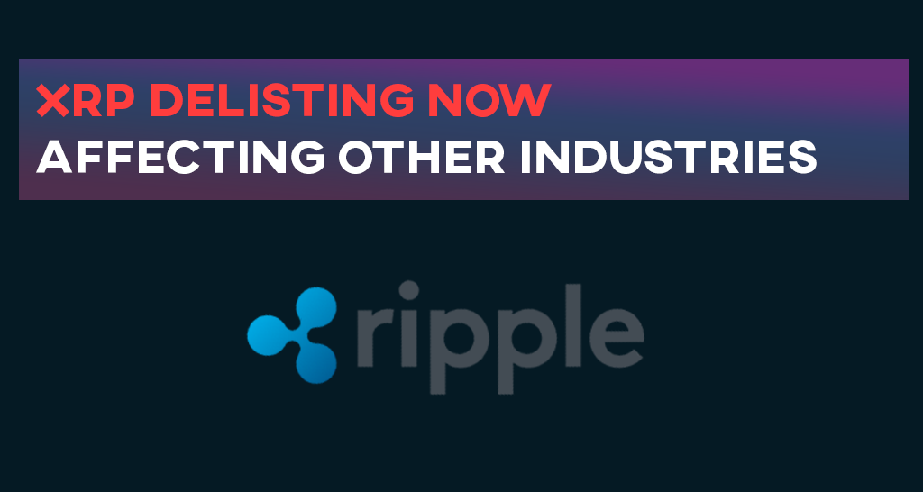 More Ripple (XRP) Delisting – Now Affecting Other Industries Too
